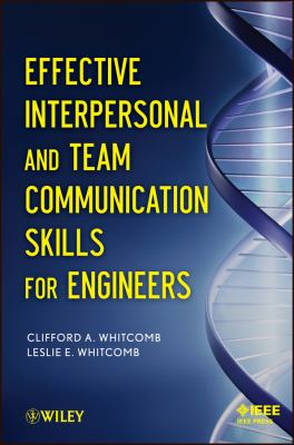 Effective Interpersonal and Team Communication Skills for Engineers 9781118317099