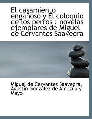 El Casamiento Enga Oso y El Coloquio de Los Perros: Novelas Ejemplares de Miguel de Cervantes Saave 9781116471083