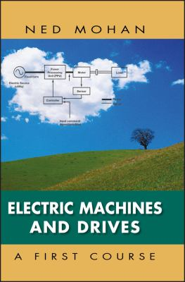 Electric Machines and Drives: A First Course 9781118074817