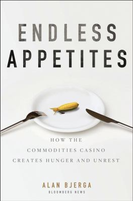 Endless Appetites: How the Commodities Casino Creates Hunger and Unrest 9781118043233