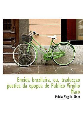Eneida Brazileira, Ou, Traduc O Poetica Da Epop a de Publico Virgilio Maro 9781117320250