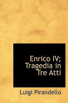 Enrico IV; Tragedia in Tre Atti 9781113996718
