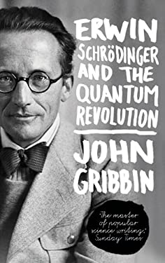 Erwin Schrodinger and the Quantum Revolution 9781118299265