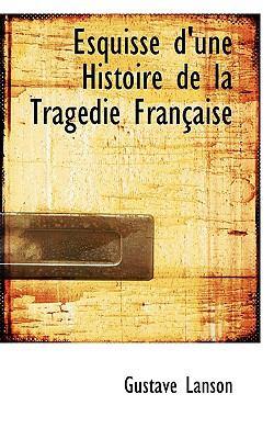 Esquisse D'Une Histoire de La Trag Die Fran Aise 9781117533162