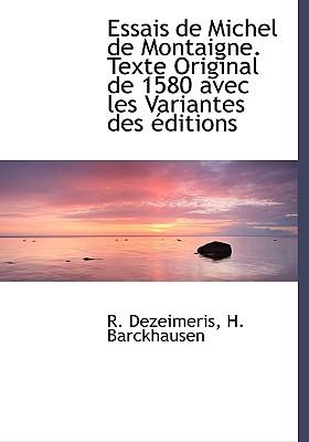 Essais de Michel de Montaigne. Texte Original de 1580 Avec Les Variantes Des Ditions 9781116537567