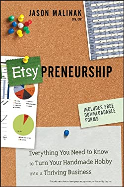 Etsy-Preneurship: Everything You Need to Know to Turn Your Handmade Hobby Into a Thriving Business 9781118378380