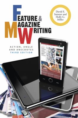Feature and Magazine Writing: Action, Angle, and Anecdotes 9781118305133