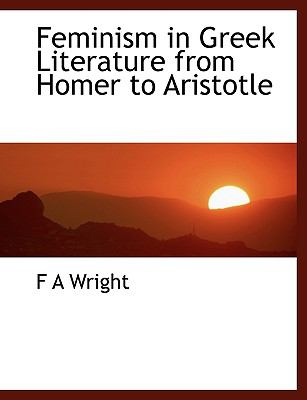 Feminism in Greek Literature from Homer to Aristotle 9781116433968