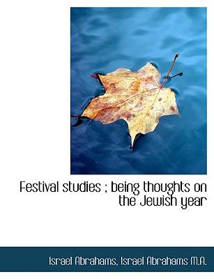 Festival Studies: Being Thoughts on the Jewish Year 9781113932693