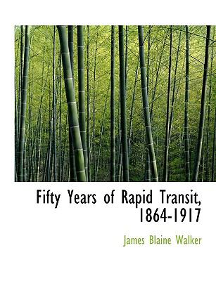 Fifty Years of Rapid Transit, 1864-1917 9781116089943