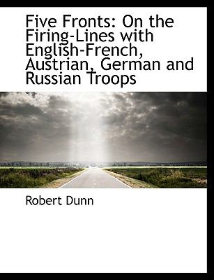 Five Fronts: On the Firing-Lines with English-French, Austrian, German and Russian Troops 9781116927382