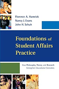 Foundations of Student Affairs Practice: How Philosophy, Theory, and Research Strengthen Educational Outcomes 9781118009246