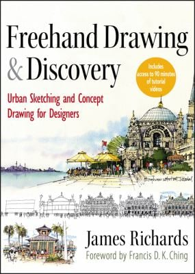 FreeHand Drawing and Discovery: Urban Sketching and Concept Drawing for Designers 9781118232101