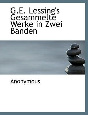 G.E. Lessing's Gesammelte Werke in Zwei B Nden 9781115750042