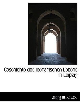 Geschichte Des Literarischen Lebens in Leipzig 9781116369663