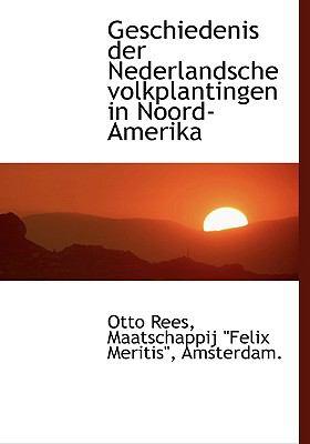 Geschiedenis Der Nederlandsche Volkplantingen in Noord-Amerika 9781117640624