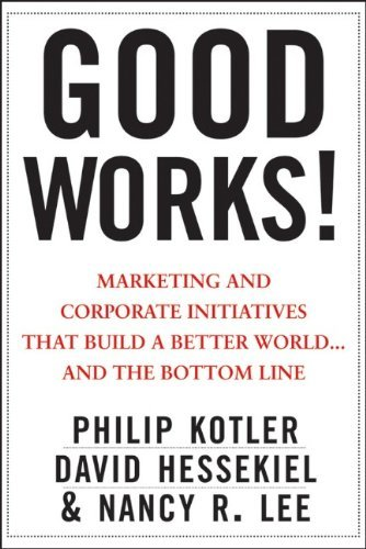 Good Works!: Marketing and Corporate Initiatives That Build a Better World...and the Bottom Line