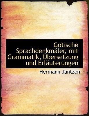 Gotische Sprachdenkm Ler, Mit Grammatik, Bersetzung Und Erl Uterungen 9781116726152