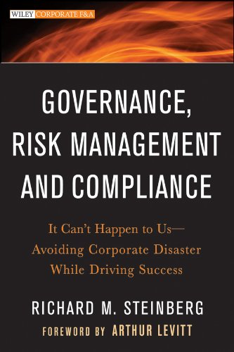 Governance, Risk Management, and Compliance: It Can't Happen to Us--Avoiding Corporate Disaster While Driving Success 9781118024300