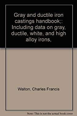 Gray and ductile iron castings handbook;: Including data on gray, ductile, white, and high alloy irons,