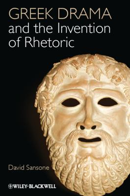 Greek Drama and the Invention of Rhetoric 9781118357088