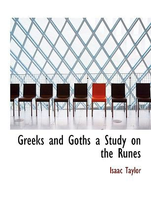 Greeks and Goths a Study on the Runes 9781116441963