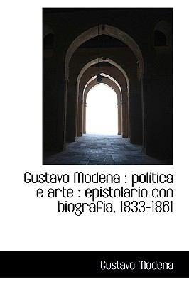 Gustavo Modena: Politica E Arte: Epistolario Con Biografia, 1833-1861 9781116378337
