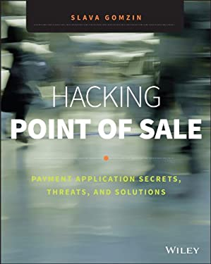 Hacking Point of Sale : Payment Application Secrets, Threats, and Solutions