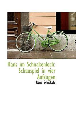 Hans Im Schnakenloch: Schauspiel in Vier Aufz Gen 9781115204569