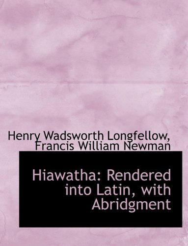 Hiawatha: Rendered Into Latin, with Abridgment 9781116724660