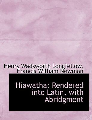 Hiawatha: Rendered Into Latin, with Abridgment 9781116724677