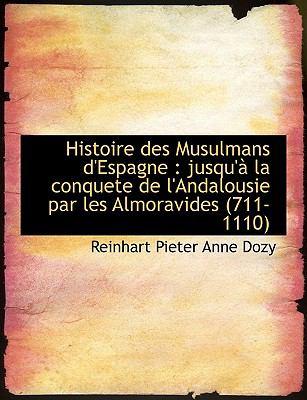 Histoire Des Musulmans D'Espagne: Jusqu' La Conquete de L'Andalousie Par Les Almoravides (711-1110 9781116876758