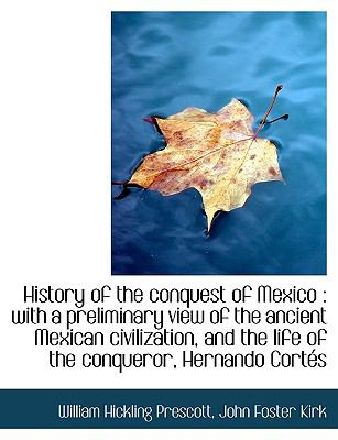 History of the Conquest of Mexico: With a Preliminary View of the Ancient Mexican Civilization, and 9781115257862