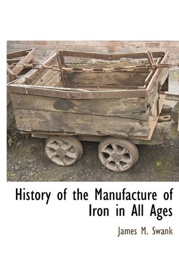 History of the Manufacture of Iron in All Ages 9781115417365