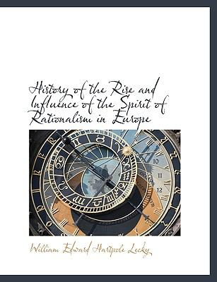 History of the Rise and Influence of the Spirit of Rationalism in Europe 9781115556255