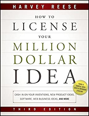 How to License Your Million Dollar Idea: Cash in on Your Inventions, New Product Ideas, Software, Web Business Ideas, and More 9781118022429