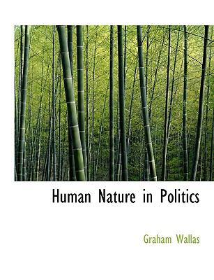 Human Nature in Politics 9781116355086