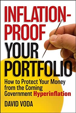 Inflation-Proof Your Portfolio: How to Protect Your Money from the Coming Government Hyperinflation 9781118249277