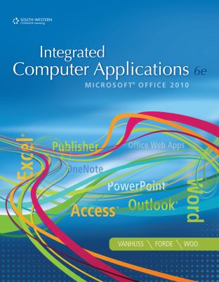 Integrated Computer Applications: Microsoft Office 2010 9781111988098