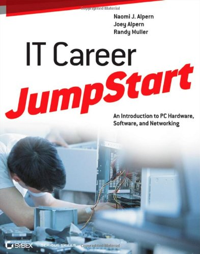 IT Career Jumpstart: An Introduction to PC Hardware, Software, and Networking 9781118206157