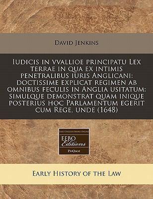 Iudicis in Vvallioe Principatu Lex Terrae in Qua Ex Intimis Penetralibus Iuris Anglicani: Doctissime Explicat Regimen AB Omnibus Feculis in Anglia Usi 9781117774176