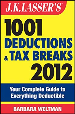 J.K. Lasser's 1001 Deductions and Tax Breaks: Your Complete Guide to Everything Deductible 9781118072578