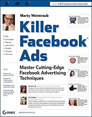 Killer Facebook Ads: Master Cutting-Edge Facebook Advertising Techniques 9781118022511