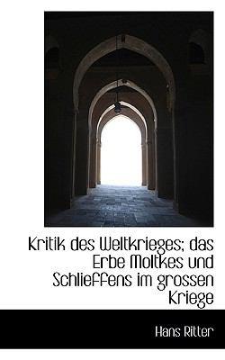 Kritik Des Weltkrieges; Das Erbe Moltkes Und Schlieffens Im Grossen Kriege 9781115642842