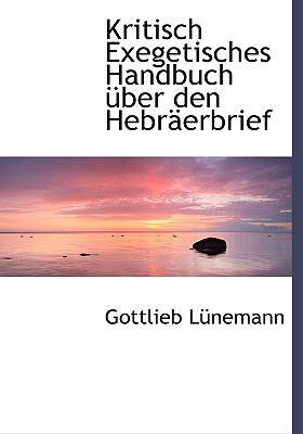 Kritisch Exegetisches Handbuch Uber Den Hebr Erbrief 9781117546926