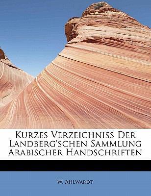 Kurzes Verzeichniss Der Landberg'schen Sammlung Arabischer Handschriften 9781115032483