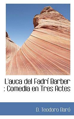 L'Auca del Fadr Barber: Comedia En Tres Actes 9781117450728