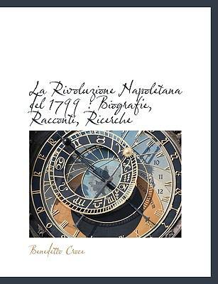 La Rivoluzione Napoletana del 1799: Biografie, Racconti, Ricerche 9781116781250