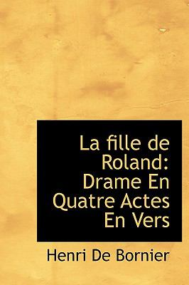 La Fille de Roland: Drame En Quatre Actes En Vers 9781115034326