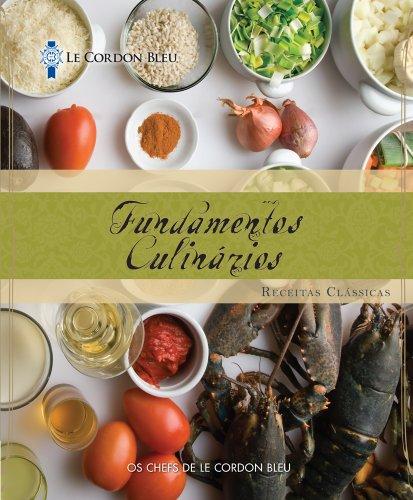 Le Cordon Bleu Fundamentos Culinarios: Receitas Classicas = Le Cordon Bleu Cuisine Foundations 9781111540821